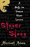 Slayer Slang: A Buffy the Vampire Slayer Lexicon (0195175999) by Adams, Michael
