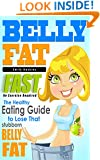 Belly Fat: The Healthy Eating Guide to Lose That Stubborn Belly Fat - No Exercise Required (Belly Fat, Healthy eating, weight loss for women, low fat, ... wheat, detox, grain free, gluten free)