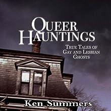 Queer Hauntings: True Tales of Gay & Lesbian Ghosts Audiobook by Ken Summers Narrated by Robert M. Clark