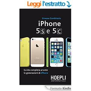 Iphone 5s e 5c: Guida completa a tutte le generazioni di iPhone (Hoepli informatica)
