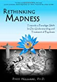 Rethinking Madness: Towards a Paradigm Shift in Our Understanding and Treatment of Psychosis