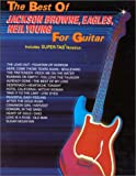 img - for The Best of Jackson Browne, the Eagles and Neil Young for Guitar: Includes Super TAB Notation book / textbook / text book