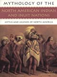 Mythology of the North American Indian and Inuit Nations: Myths and Legends of North America (Mythology of Series)