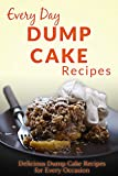 Dump Cake Recipes: Warm, Delicious and Moist Dump Cake for Every Occasion (Everyday Recipes)