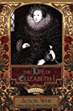 The Life of Elizabeth I (0345405331) by Alison Weir
