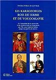 echange, troc Thomas Foran de Saint-Bar - Les Karageorges, rois de Serbie et de Yougoslavie: De l'assassinat de la monarchie et de la démocratie en Yougoslavie par Tito