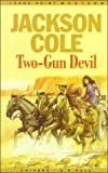 Two Gun Devil (Thorndike British Favorites) (0783888473) by Cole, Jackson