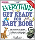 img - for The Everything Get Ready for Baby Book: From preparing the nest and choosing a name to playtime ideas and daycare - all you need to prepare for your bundle of joy book / textbook / text book