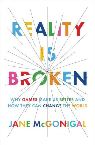 Reality Is Broken: Why Games Make Us Better and How They...