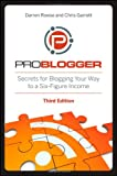 ProBlogger: Secrets for Blogging Your Way to a Six-Figure