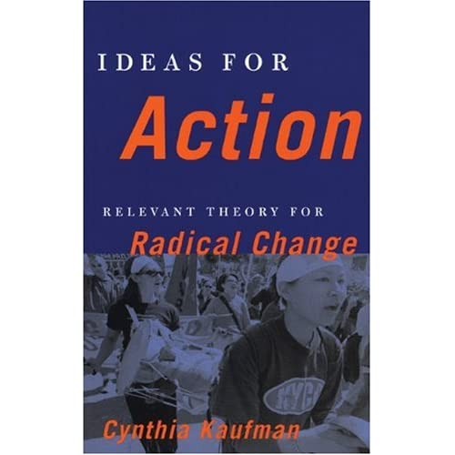 Ideas for Action: Relevant Theory for Radical Change Cynthia Kaufman and Elizabeth Martinez