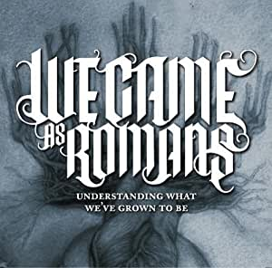 We Came As Romans Understanding What We Ve Grown To Be