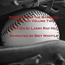 Stories from the Baseball Diamond - Volume 2 (       UNABRIDGED) by Larry Hill Narrated by Brit Whittle