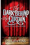 Gillian Cross The Dark Behind the Curtain