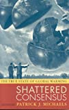 cover of Shattered Consensus: The True State of Global Warming