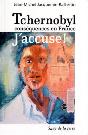 Tchernobyl , conséquences en France : J'accuse !