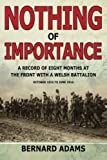 img - for Nothing Of Importance. A Record of Eight Months at the Front with a Welsh Battal book / textbook / text book