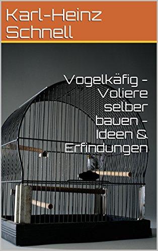 Vogelkäfig - Voliere selber bauen - Ideen & Erfindungen
