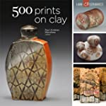 500 Prints on Clay: An Inspiring Coll...