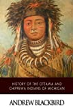 img - for History of the Ottawa and Chippewa Indians of Michigan by Andrew Blackbird (2014-12-09) book / textbook / text book