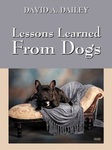 Lessons Learned from Dogs: David A. Dailey: 9781432766726: Amazon.com: Books