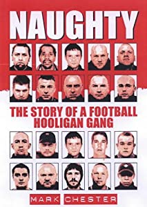 Naughty: The Story of a Football Hooligan Gang by Milo Books