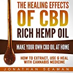 The Healing Effects of CBD Rich Hemp Oil: Make Your Own CBD Oil at Home | Jonathan Seaman