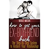 How To Get Your Ex-Boyfriend Back - The Proven Step-By-Step System to Restore Your Relationship! ~ Natalie Watson