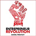 Entrepreneur Revolution: How to Develop Your Enterpreneurial Mindset and Start a Business That Works (       UNABRIDGED) by Daniel Priestley Narrated by Glen McCready