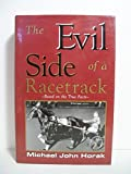 img - for The Evil Side of a Racetrack book / textbook / text book