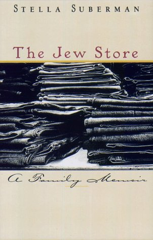 The Jew Store: A Family Memoir, Stella Suberman