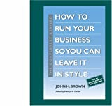 img - for The Completely Revised How to Run Your Business So You Can Leave It in Style book / textbook / text book