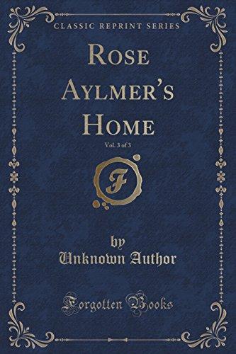 Rose Aylmer's Home, Vol. 3 of 3 (Classic Reprint)