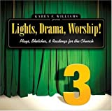 Lights, Drama, Worship! - Volume 3: Plays, Sketches, and Readings for the Church (0310242630) by Williams, Karen F.