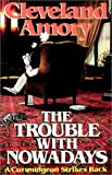 The Trouble with Nowadays: A Curmudgeon Strikes Back (0345297202) by Amory, Cleveland