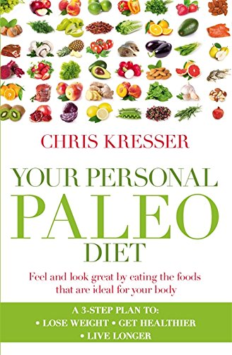 Your Personal Paleo Diet: Feel and look great by eating the foods that are ideal for your body