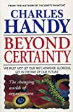 Beyond Certainty: Changing World of Organisations (Arrow business books) (0099549913) by Charles B. Handy