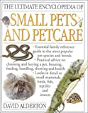The Ultimate Encyclopedia of Small Pets and Petcare (Ultimate Encyclopedias) (0754805077) by Alderton, David