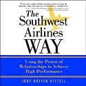 The Southwest Airlines Way: Using the Power of Relationships to Achieve High Performance Audiobook by Jody Hoffer Gittell Narrated by Anna Fields