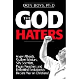 The God Haters: Angry Atheists, Shallow Scholars, Silly Scientists, Pagan Preachers, and Embattled Evolutionists Declare War on Christians!