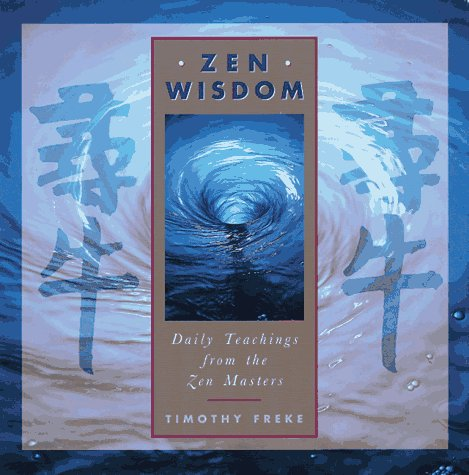 Zen Wisdom: Daily Teachings from the Zen Masters, Timothy Freke
