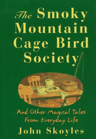 The Smoky Mountain Cage Bird Society and Other Magical Tales from Everyday Life