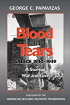 Blood and Tears: Greece 1940-1949: A Story of War and Love