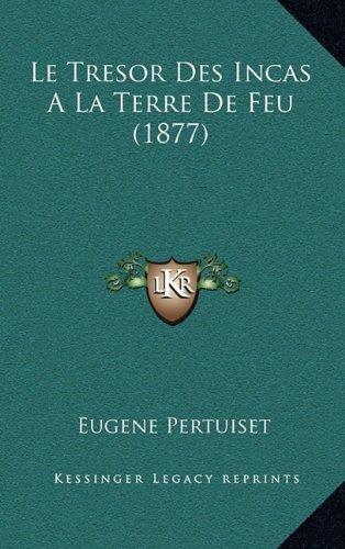 Le Tresor Des Incas a la Terre de Feu (1877)