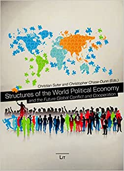 Structures Of The World Political Economy And The Future Global Conflict And Cooperation (World Society Studies)