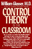 Control Theory in the Classroom (006096085X) by Glasser, William