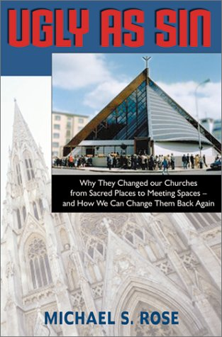 Ugly As Sin: Why They Changed Our Churches from Sacred Places to Meeting Spaces and How We Can Change Them Back Again (F