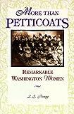 More than Petticoats: Remarkable Washington Women (More than Petticoats Series)