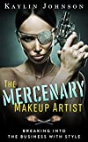 The Mercenary Makeup Artist: Breaking into the Business with Style