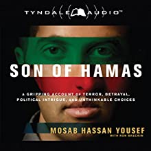 Son of Hamas: A Gripping Account of Terror, Betrayal, Political Intrigue, and Unthinkable Choices (       UNABRIDGED) by Mosab Hassan Yousef Narrated by Mosab Hassan Yousef